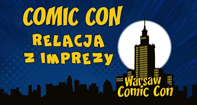 Warsaw Comic Con - relacja z niezbyt udanej imprezy