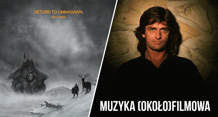 """Muzyka (około)filmowa: Mike Oldfield """"Return To Ommadawn"""" - recenzja płyty (wydanie CD)"""